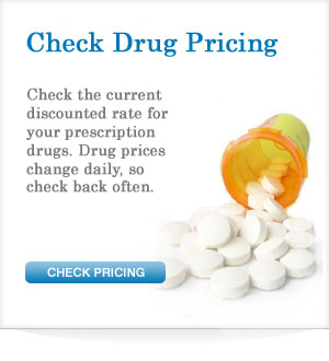 Check Drug Pricing - Check the current discounted rate for your prescription drugs. Drug prices change daily, so check back often.